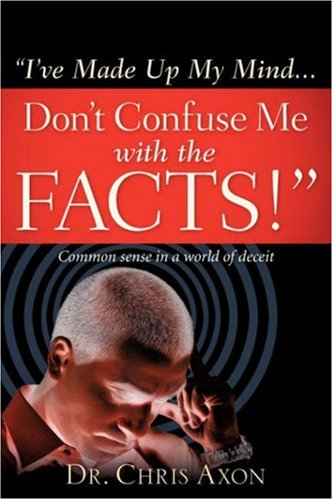 9781602663251: I've Made Up My Mind...Don't Confuse Me with the Facts!