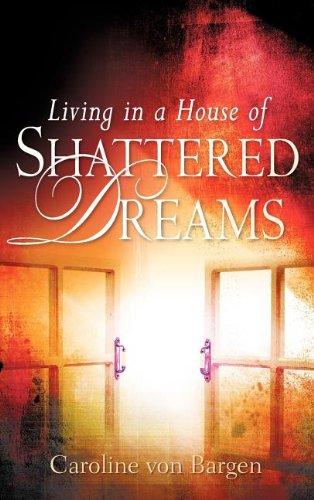 Living in a House of Shattered Dreams: Caroline Von Bargen