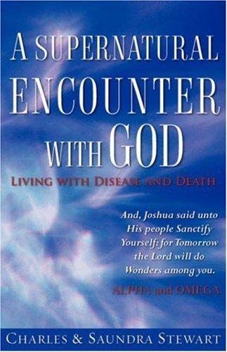 A SUPERNATURAL ENCOUNTER WITH GOD: Stewart, Charles; Stewart, Saundra