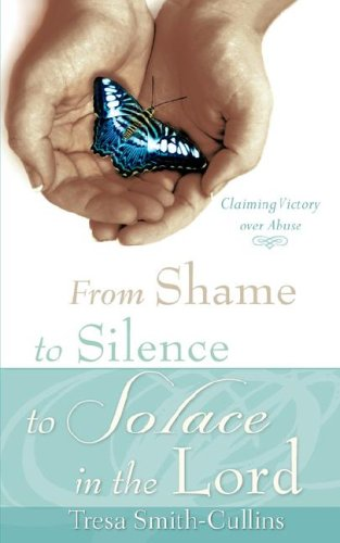 FROM SHAME TO SILENCE TO SOLACE IN: Smith-Cullins, Tresa