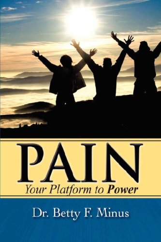 Pain, Your Platform to Power (Paperback): Betty F Minus