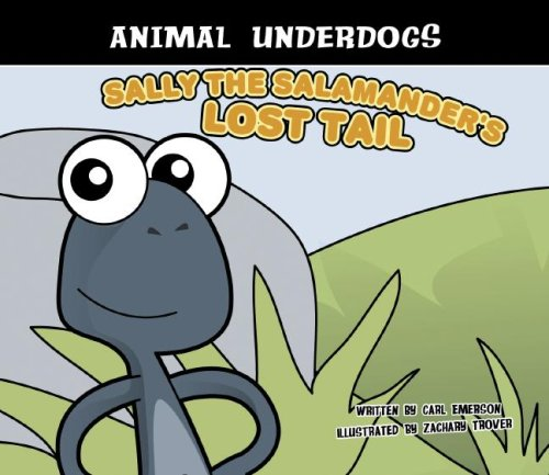 9781602700185: Sally the Salamander's Lost Tail (Animal Underdogs)