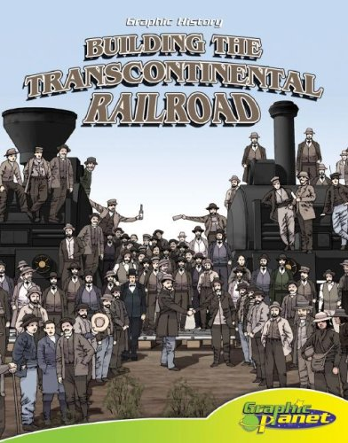 Building the Transcontinental Railroad (Graphic History (Graphic: Joeming W. Dunn