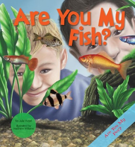 Are You My Fish? (Are You My Pet?): Julia Vogel