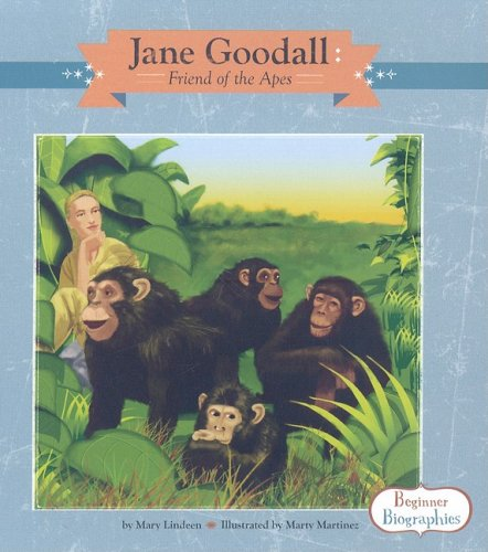 Jane Goodall: Friend of the Apes (Beginner: Lindeen, Mary