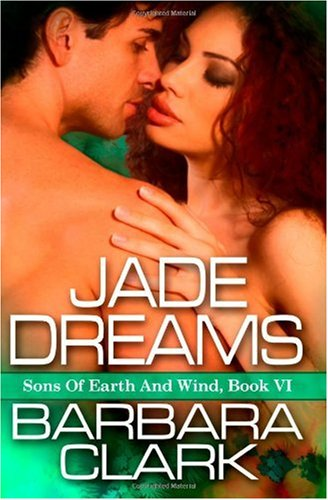 Jade Dreams (Sons Of Earth And Wind, Book VI) (9781602728127) by Barbara Clark