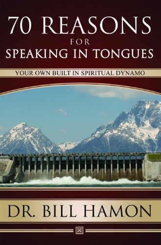 Seventy Reasons for Speaking in Tongues: Your Own Built in Spiritual Dynamo (9781602730137) by Bill Hamon