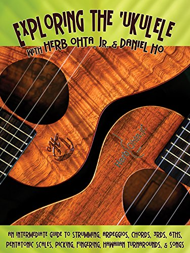9781602740792: Exploring the Ukulele: An Intermediate Guide to Strumming, Arpeggios, Chords, 3rds, 6ths, Pentatonic Scales, Picking, Fingering, Hawaiian Turnarounds, and Songs