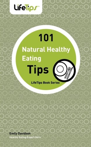 9781602750449: 101 Tips: Healthy Eating, Naturally (Lifetips Book)