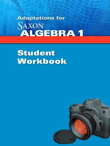 Adaptations for Saxon Saxon Algebra 1: Student: SAXON PUBLISHERS