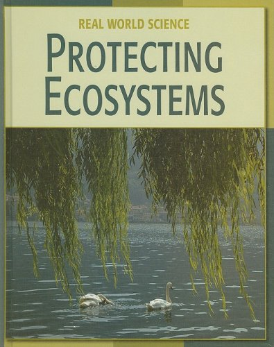 Protecting Ecosystems (Real World Science): Currie-McGhee, Leanne