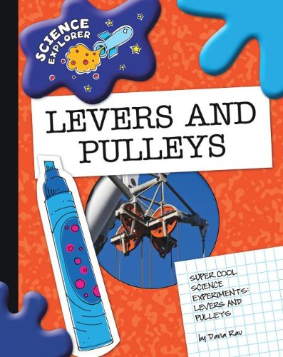 Levers and Pulleys: Super Cool Science Experiments (Science Explorer): Rau, Dana Meachen