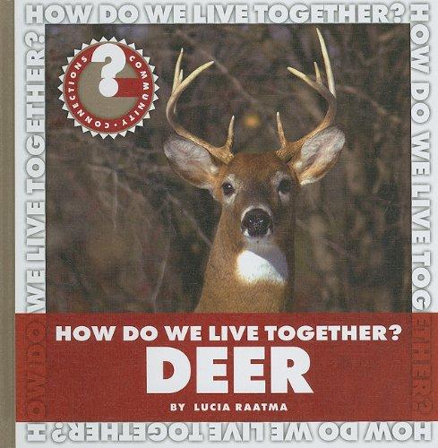 How Do We Live Together? Deer (Community Connections: How Do We Live Together?): Lucia Raatma