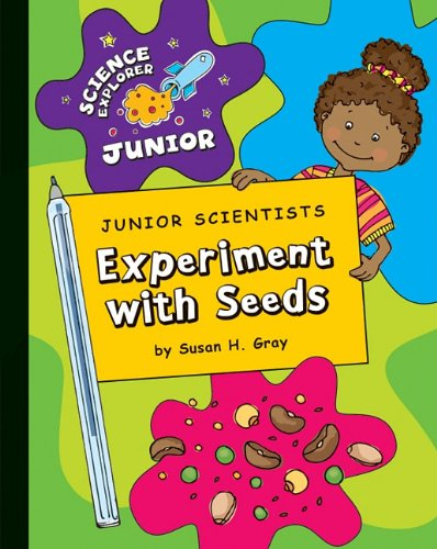 Junior Scientists: Experiment with Seeds (Science Explorer: Gray, Susan H
