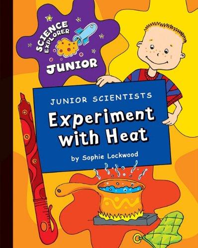 Junior Scientists: Experiment with Heat (Science Explorer: Lockwood, Sophie