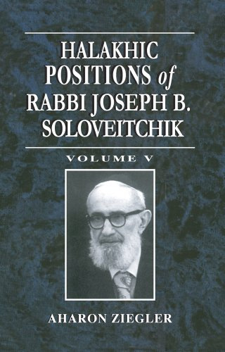 Halakhic Positions of Rabbi Joseph B. Soloveitchik (Volume V): Rabbi Joseph B. Soloveitchik