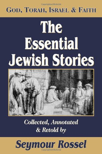 The Essential Jewish Stories: God, Torah, Israel & Faith: Seymour Rossel