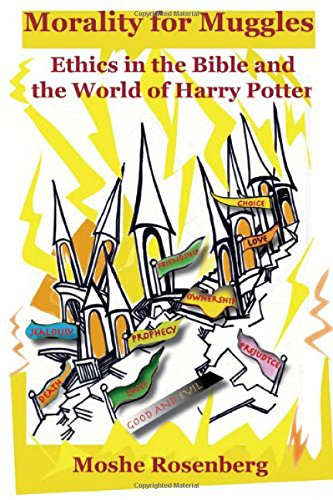 9781602801837: Morality for Muggles: Ethics in the Bible and the World of Harry Potter