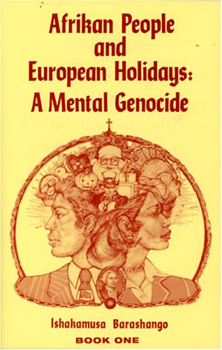 Afrikan People and European Holidays: A Mental Genocide, Book 1 (1602810001) by Ishakamusa Barashango