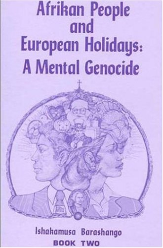Afrikan People and European Holidays: A Mental Genocide, Book 2 (160281001X) by Ishakamusa Barashango