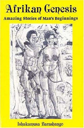 Afrikan Genesis: Amazing Stories of Man's Beginnings: Ishakamusa Barashango