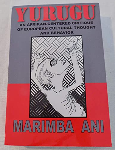 9781602810228: Yurugu - An African-centered Critique of European Cultural Thought and Behavior By Marimba Ani