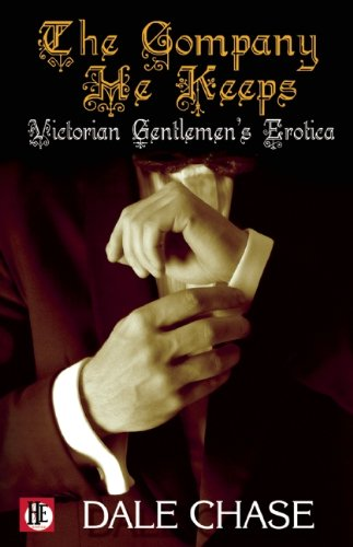 The Company He Keeps: Victorian Gentlemen's Erotica: Chase, Dale