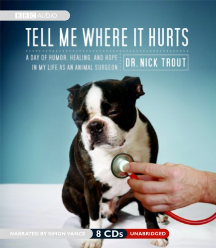 Tell Me Where It Hurts - A Day of Humor, Healing, and Hope in My Life as an Animal Surgeon: Nick ...
