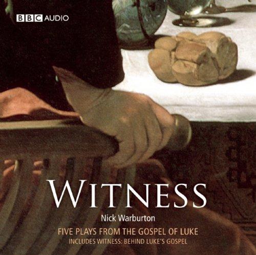 Witness: Five Plays from the Gospel of Luke: Warburton, Nick