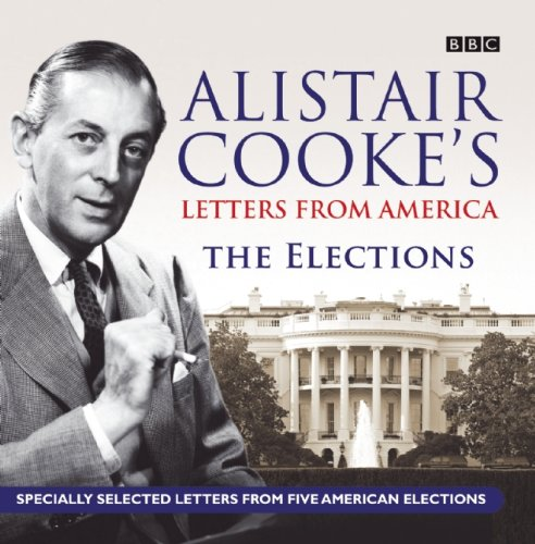 9781602837706: Alistair Cooke's Letters from America: The Elections