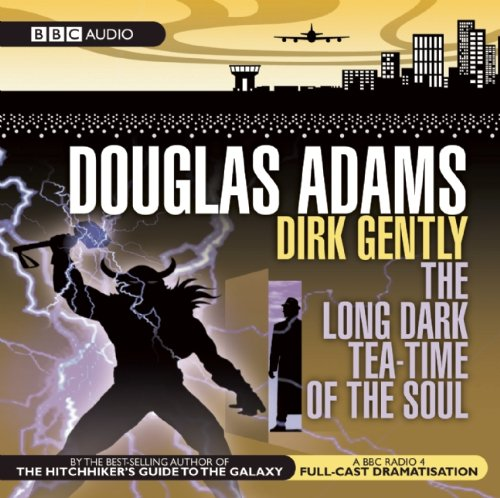 9781602837799: Dirk Gently: The Long Dark Tea-Time of the Soul: A BBC Radio Full-Cast Dramatization