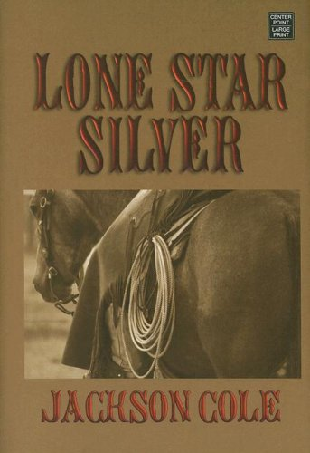 Lone Star Silver (Center Point Western Complete: Cole, Jackson