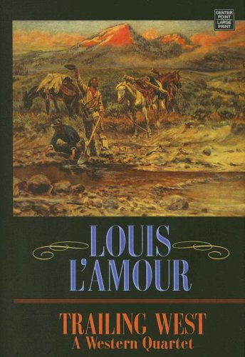 Trailing West: A Western Quartet (Large Print)) (1602851212) by L'Amour, Louis
