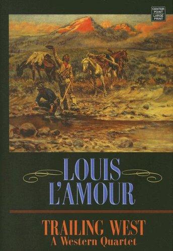 9781602851214: Trailing West: A Western Quartet (Large Print))