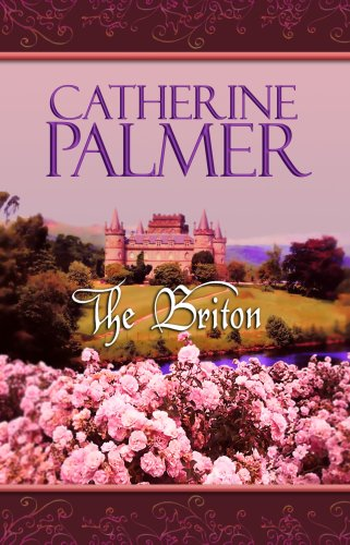 The Briton (Steeple Hill Love Inspired Historical #1): Catherine Palmer