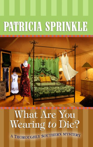 What Are You Wearing to Die? (Thoroughly Southern Mysteries, No. 10) (1602851581) by Patricia Houck Sprinkle