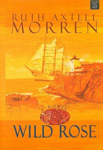 Wild Rose (Wild Rose Series #1) (Steeple: Ruth Axtell Morren