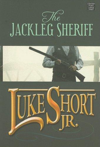 The Jackleg Sheriff (Center Point Western Complete (Large Print)): Short, Luke
