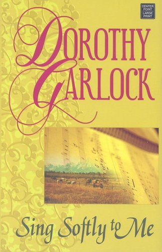 Sing Softly to Me (Center Point Premier Romance (Large Print)): Dorothy Garlock