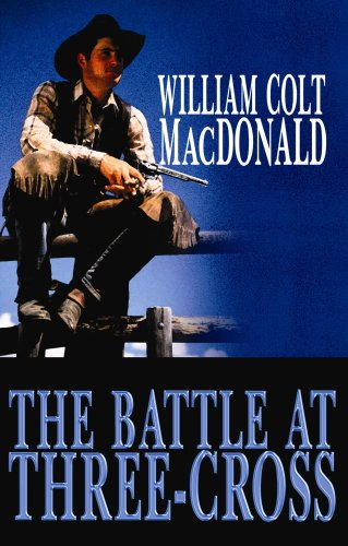 The Battle at Three-Cross (Center Point Western Complete (Large Print)): MacDonald, William Colt