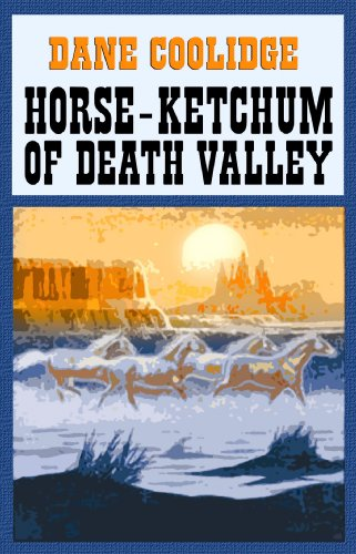 Horse-ketchum of Death Valley (Center Point Western Complete (Large Print)): Dane Coolidge