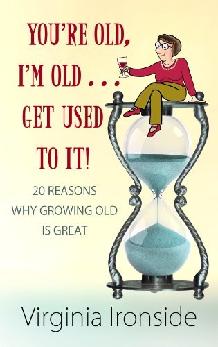 9781602859142: You're Old, I'm Old . . . Get Used to It!: 20 Reasons Why Growing Old Is Great (Center Point Platinum Nonfiction)