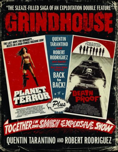 Grindhouse: The Sleaze-filled Saga of an Exploitation Double Feature: Tarantino, Quentin