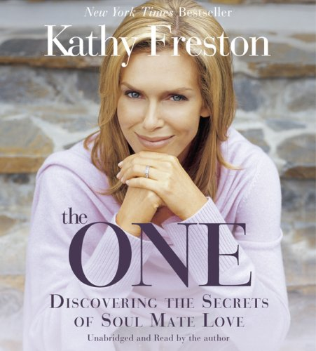 The One: Discovering the Secrets of Soul Mate Love: Kathy Freston