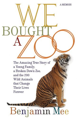 9781602860483: We Bought a Zoo: The Amazing True Story of a Young Family, a Broken Down Zoo, and the 200 Wild Animals That Change Their Lives Forever