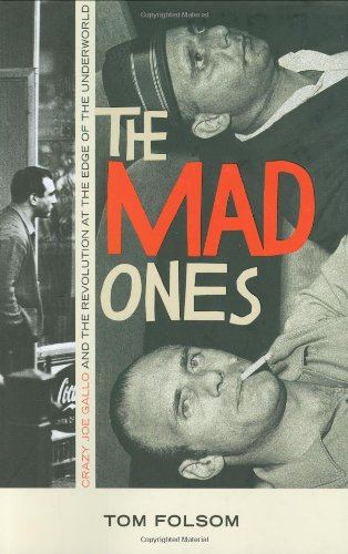 Mad Ones: Crazy Joe Gallo and the Revolution at the Edge of the Underworld.: FOLSOM, Tom.