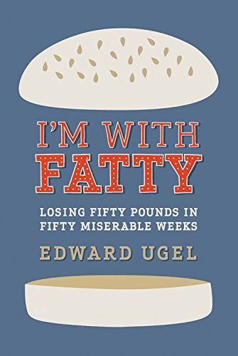 9781602861213: I'm With Fatty: Losing Fifty Pounds in Fifty Miserable Weeks