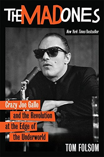 The Mad Ones: Crazy Joe Gallo and the Revolution at the Edge of the Underworld: Folsom, Tom
