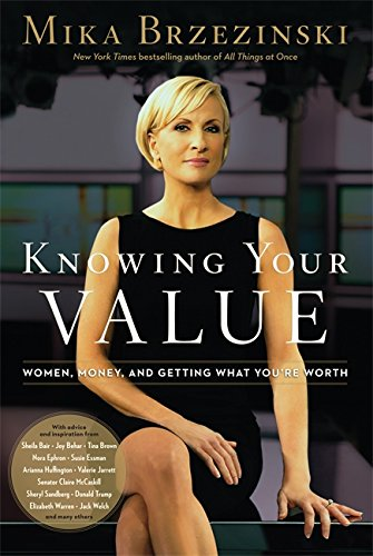 Knowing Your Value: Women, Money and Getting What You're Worth: Brzezinski, Mika