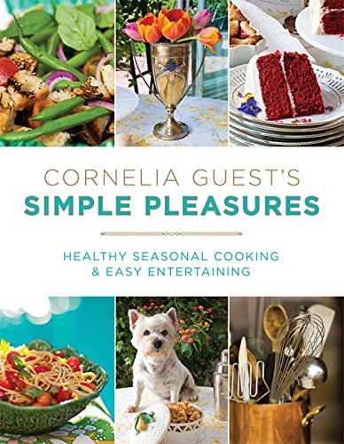 Cornelia Guest's Simple Pleasures: Healthy Seasonal Cooking and Easy Entertaining (SIGNED)